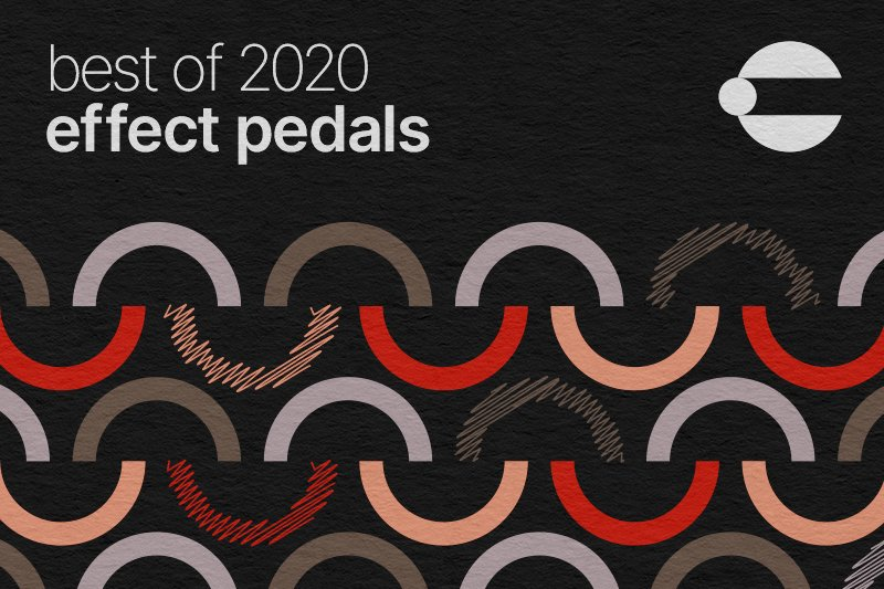 Best Effect Pedals of 2020